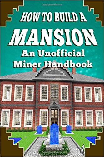 Book How to Build A Mansion: An Unofficial Miner Handbook