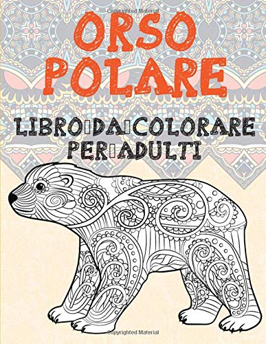 Immagini Da Colorare Orso.Orso Polare Libro Da Colorare Per Adulti Italian Edition Giuliani Sofia 9798627230320 Amazon Com Books