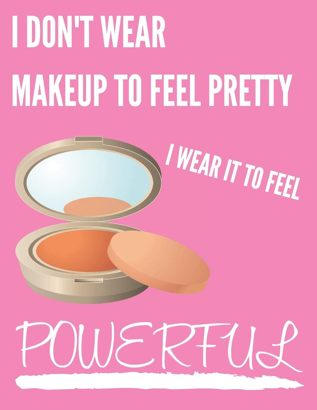 Buy I Don\u0027t Wear Makeup To Feel Pretty Funny Quotes Makeup