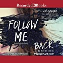 Follow Me Back Audiobook by A. V. Geiger Narrated by Soneela Nankani