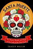 Santa Muerte: The History, Rituals, and Magic of
