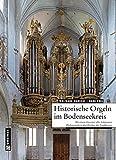 Historische Orgeln im Bodenseekreis: Mit einem Inventar aller bekannten Pfeifenorgeln in den Kirchen des Landkreises (Regionalgeschichte im GMEINER-Verlag)