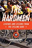 The Hardmen: Legends and Lessons from the Cycling Gods