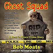 Ghost Squad: A Rest in Peace Crime Story, Book 1 | Bob Moats