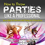 How to Throw Parties Like a Professional | Richard Lowe Jr