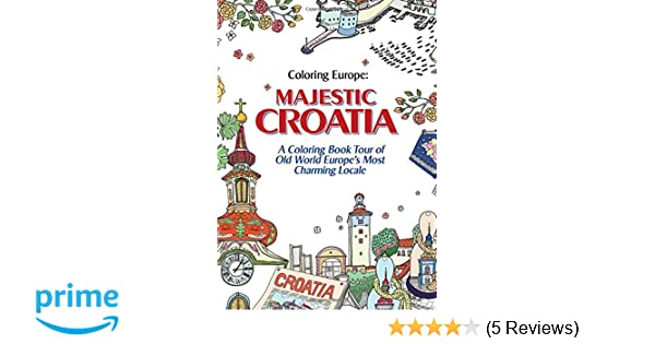 Coloring Europe Majestic Croatia A Book World Tour Of Old Europes Most Charming Locale Il Sun Lee 9781626924000 Amazon Books
