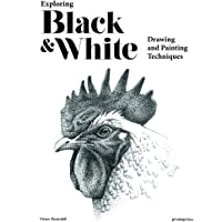 Exploring Black and White: Drawing and Painting Techniques