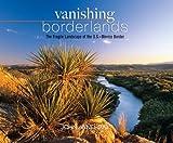 Vanishing Borderlands, John Annerino, 0881507172