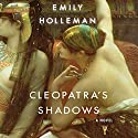 Cleopatra's Shadows Audiobook by Emily Holleman Narrated by Katy Sobey