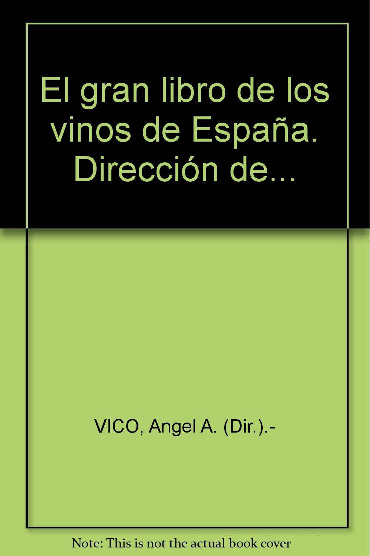 El gran libro de los vinos de España. Dirección de... Tapa blanda by VICO, ...: Amazon.es: VICO, Angel A. (Dir.).-: Libros