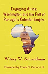 Engaging Africa: Washington and the Fall of Portugal's Colonial Empire