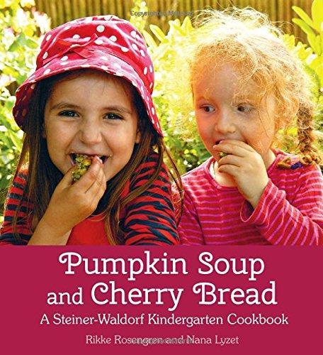 rry Bread: A Steiner-Waldorf Kindergarten Cookbook (Pumpkin Soup Recipe)