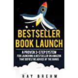 Bestseller Book Launch: A Proven 3-Step System For Launching A Bestseller on Amazon That Defies The Advice Of The Gurus (Self