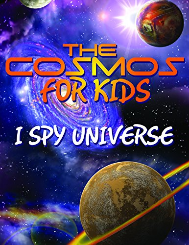 The Cosmos For Kids (I Spy Universe): Solar System and Planets in our Universe (Awesome Kids Educational Books) (Geographic Information Science And Technology Body Of Knowledge)