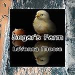 Sugar's Farm   LaVonna Moore