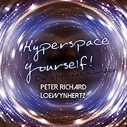 Hyperspace Yourself! Du bist das Wunder...!