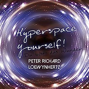 Hyperspace Yourself! Du bist das Wunder...! Hörbuch