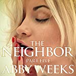 The Neighbor 5: Lust in the Suburbs | Abby Weeks