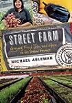 Street Farm: Growing Food, Jobs, and...