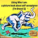 Liking Who I am: a picture book about self-acceptance: lllustrated Beginner Reader Book, Kids Self Confidence Book, Ages 4-7 (I'm Brave! 2)