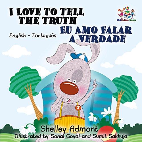 I Love to Tell the Truth Eu Amo Falar a Verdade: english portuguese kids books, portuguese baby books, portuguese for kids, portuguese for children (English Portuguese Bilingual Collection)