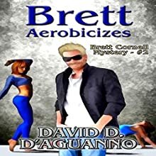 Brett Aerobicizes: Brett Cornell Mysteries, Book 2 Audiobook by David D'Aguanno Narrated by Travis Henry Carter
