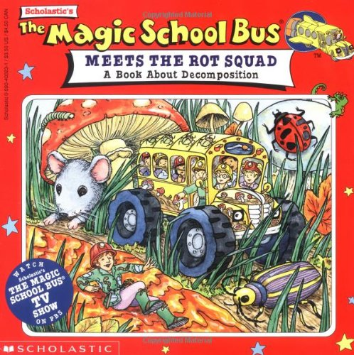 The Magic School Bus Meets The Rot Squad A Book About Decomposition