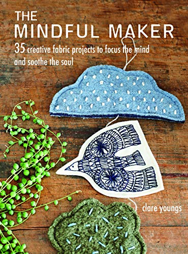 The Mindful Maker: 35 creative projects to focus the mind and soothe the soul (The Soothe Soul)
