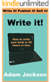 Write it! - How to write your book in 30 hours or less (Write it! Publish it! Sell it! 1)