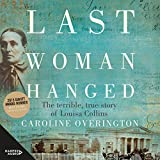 Last Woman Hanged: The Terrible True Story of Louisa Collins