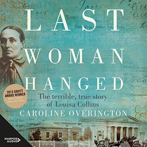 Last Woman Hanged: The Terrible True Story of Louisa Collins by HarperAudio
