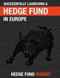 img - for Successfully Launching A Hedge Fund In Europe: Practical Guidance For New Managers book / textbook / text book