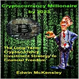 img - for Cryptocurrency Millionaire by 2023: The Long-Term Cryptocurrency Investment Strategy to Financial Freedom book / textbook / text book