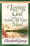Loving God with All Your Mind Growth and Study Guide (Growth and Study Guides)