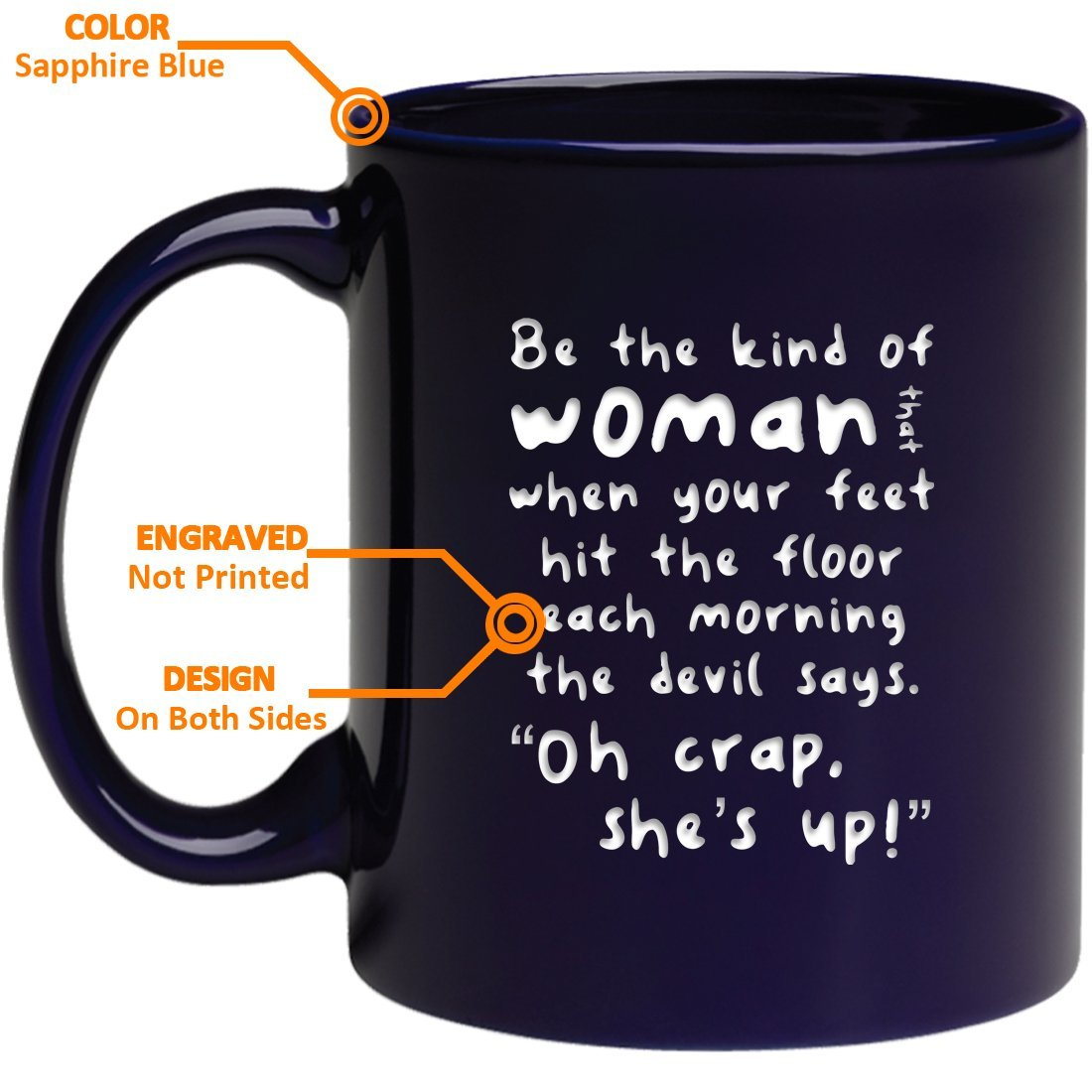 Engraved Ceramic Coffee Mug - Be the kind of woman that when your feet hit the floor each morning the devil says'' - Bible Quotes, Christian and church