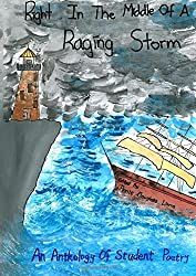 Right in the Middle of a Raging Storm: an Anthology of Student Poetry