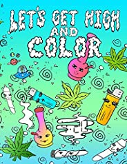 Let's Get High And Color: An Adult Coloring Book Stoner Coloring Book (Vol