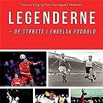 Legenderne: De største i engelsk fodbold | Dennis Krog,Kim Damsgaard Pedersen