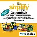 Simplify your life (Premium-Edition): Gesundheit Hörbuch von Franz Milz Gesprochen von: Yannick Esters