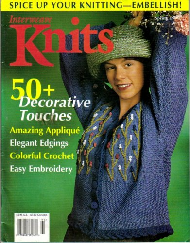 Interweave Knits - Spring 1999 (Spice Up Your Knitting - Embellish, Volume VI - 50 + Decorative Touches)