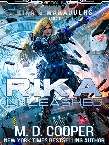 (Rika Unleashed - A Tale of Cyborgs and Mechanized Warfare (Aeon 14: Rika's Marauders Book 6))