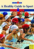 A Healthy Guide to Sport: How to Make Your Kids Healthy, Happy and Ready to Go (Ironman)