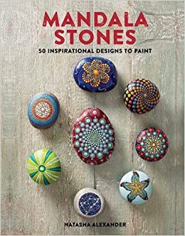 Mandala Stones: 50 Inspirational Designs To Paint: Amazon.co.uk: Natasha  Alexander: 9781782215493: Books