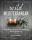 Wild Mediterranean: The Age-old, Science-new Plan For a Healthy Gut, With Food You Can Trust