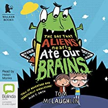 The Day That Aliens (Nearly) Ate Our Brains Audiobook by Tom McLaughlin Narrated by Helen Monks