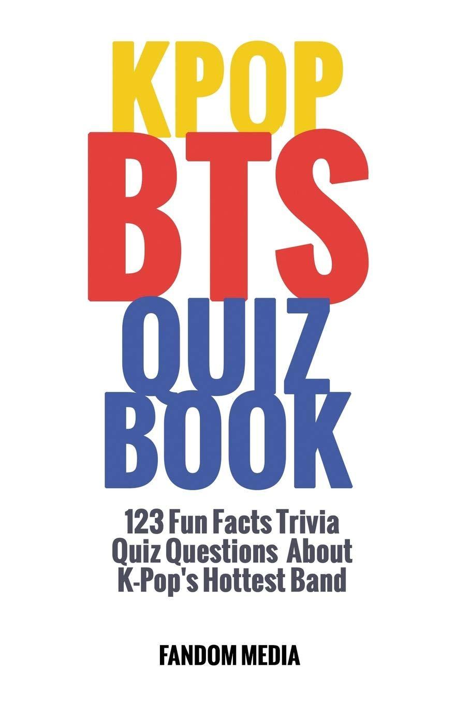 Kpop BTS Quiz Book: 123 Fun Facts Trivia Questions About K-Pop's