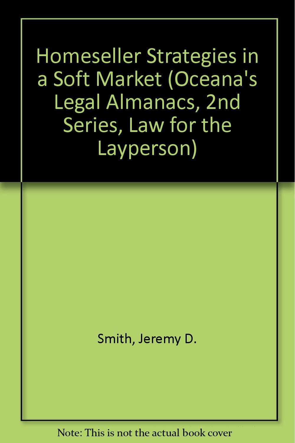 Homeseller Strategies in a Soft Market (Oceana's Legal Almanacs, 2nd  Series, Law for the Layperson): Jeremy D. Smith: 9780379111835: Amazon.com:  Books