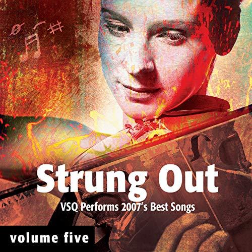 Strung Out, Vol. 5: VSQ Performs 2007's Best Songs (Best String Quartet Music)
