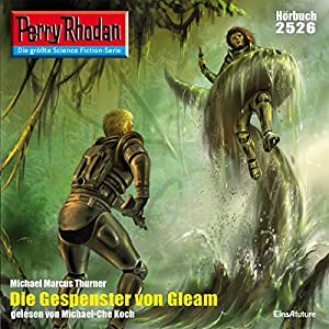 Die Gespenster von Gleam (Perry Rhodan 2526) Hörbuch