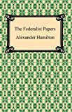 The Federalist Papers [with Biographical Introduction]